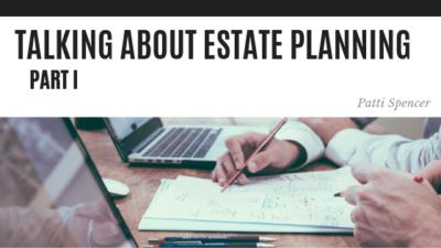 Talking Estate Planning 1 - Patti Spencer