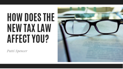 How Does the New Tax Law Affect You - Patti Spencer